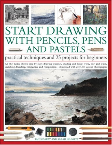 Start Drawing with Pencils, Pens & Pastels: Prac Tech & 30 Projects for Beginner: All the basics shown step-by-step: drawing outlines, shading and ... step-by-step in 400 color photographs