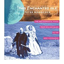 [(This Enchanted Isle: The Neo-romantic Vision from William Blake to New Visionaries * * )] [Author: Peter Woodcock] [Dec-2002]