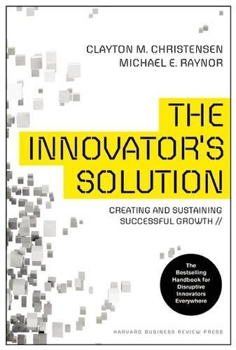 The Innovators Solution  Creating And Sustaining Successful Growth