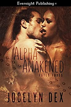 Alpha Awakened (Fated Foxes Book 1) by [Dex, Jocelyn]