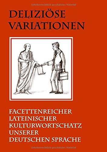 Deliziöse Variationen: Facettenreicher lateinischer Kulturwortschatz unserer deutschen Sprache