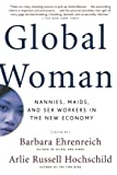 img - for Global Woman: Nannies, Maids, and Sex Workers in the New Economy book / textbook / text book