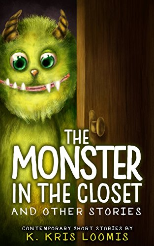 The Monster In the Closet and Other Stories: Contemporary Short Stories