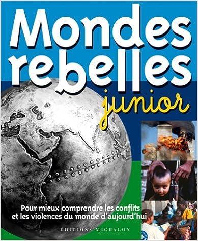 Lire un Mondes rebelles junior : Pour mieux comprendre les conflits et les violences du monde d'aujourd'hui pdf