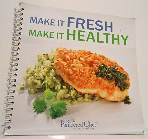 Pampered Chef Make It Fresh Make It Healthy Cookbook