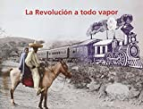 La Revolucion a todo vapor/ The Revolution at full steam (Spanish Edition)