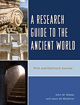 A Research Guide to the Ancient World: Print and Electronic Sources por [Weeks, John M., de Medeiros, Jason]