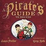 A Pirate's Guide to Recess | James Preller