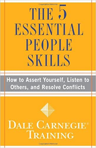 the 5 essential people skills how to assert yourself listen to others and resolve conflicts dale carnegie training