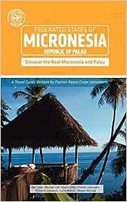 Micronesia And Palau Other Places Travel Guide Ben Cook Lorry Marvin Chad Lathe Megan Mccrea Christy Lejkowski Rick Lejkowsk Michael Gall 9780982261934 Amazon Com Books