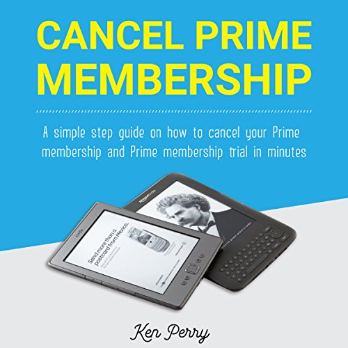 Cancel Prime Membership: Simple Step Guide on How to Cancel Your Prime Membership and Prime Membership Trial in Minutes