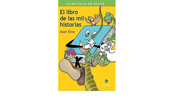 El libro de las mil historias (La Mochila de Astor. Serie Verde) (Spanish Edition) - Kindle edition by Asun Silva. Children Kindle eBooks @ Amazon.com.