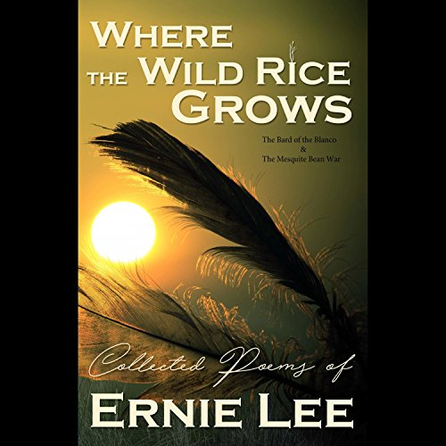 Where the Wild Rice Grows (Bard of the Blanco & the Mesquite Bean ()