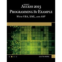Microsoft Access 2013 Programming by Example with VBA, XML, and ASP