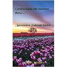 Garotas legais não merecem flores ...   Merecem a Holanda inteira