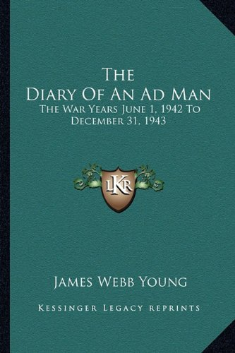 The Diary Of An Ad Man: The War Years June 1, 1942 To December 31, 1943 ebook