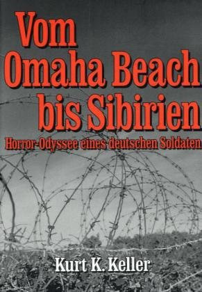 Vom Omaha Beach bis Sibirien: Horror - Odyssee eines Deutschen Soldaten