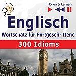 300 Idioms: Englisch Wortschatz für Fortgeschrittene - Niveau B2-C1 (Hören & Lernen) | Dorota Guzik,Dominika Tkaczyk