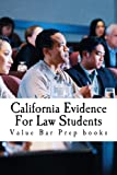 img - for California Evidence For Law Students: Relevant Rules From The California Evidence Code (CEC) Summarized And Explained For Future Lawyers book / textbook / text book