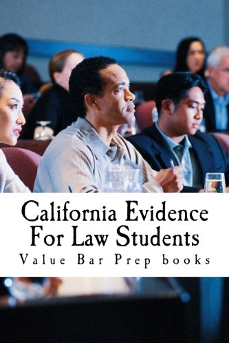 California Evidence For Law Students: Relevant Rules From The California Evidence Code (CEC) Summarized And Explained Fo