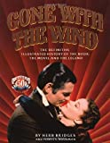 img - for Gone With the Wind: The Definitive Illustrated History of the Book, the Movie and the Legend book / textbook / text book