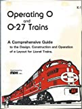 Operating O and O-27 Trains: A Comprehensive Guide to the Design, Construction and Operation of a Layout for Lionel Trains