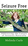 Seizure Free: Addressing the Causes of Seizures Naturally