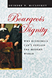 Bourgeois Dignity: Why Economics Can't Explain the Modern World (English Edition)