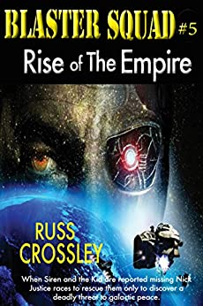 Blaster Squad #5: Rise of the Empire by [Crossley, Russ]