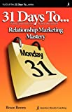 31 Days to Relationship Marketing Mastery, Bruce Brown, 0965197573