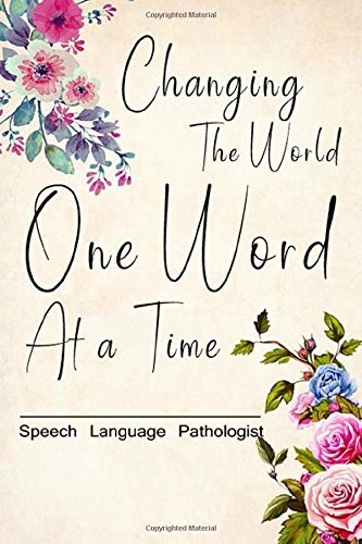 Speech Pathologist Gift/Changing the World One Word At a Time/Lined Journal Gift for Speech Therapists