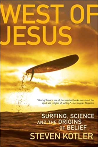 West Of Jesus Surfing Science And The Origins Of Belief Steven
