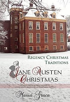 A Jane Austen Christmas: Regency Christmas Traditions (Jane Austen Regency Life- Book 1) by [Grace, Maria]