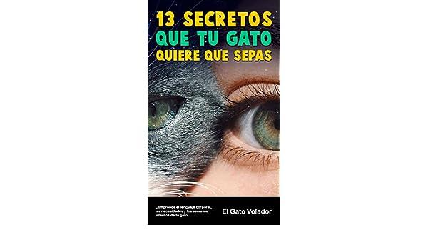 10 secretos que tu gato quiere que sepas (Spanish Edition) - Kindle edition by El Gato Volador. Crafts, Hobbies & Home Kindle eBooks @ Amazon.com.
