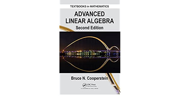 Advanced linear algebra second edition textbooks in mathematics 2 advanced linear algebra second edition textbooks in mathematics 2 bruce cooperstein amazon fandeluxe Gallery