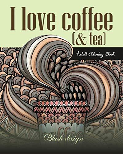 I Love Coffee and Tea: Adult Col...