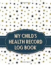 My Child's Health Record Log Book: Child Medical Record Keeper Personal Healthcare Information Journal Organizer