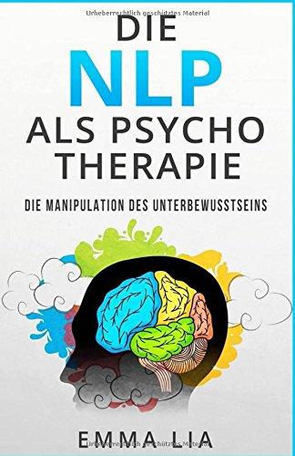 Die NLP als Psycho Therapie: Die Manipulation des Unterbewusstseins