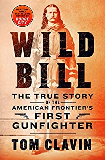 Book Cover: Wild Bill: The True Story of the American Frontier's First Gunfighter