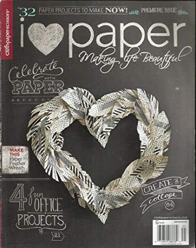 CLOTH PAPER SCISSORS MAGAZINE, I LOVE PAPER MAKING LIFE BEAUTIFUL PREMIERE ISSUE, 2013 (LIKE - Scissors Magazine