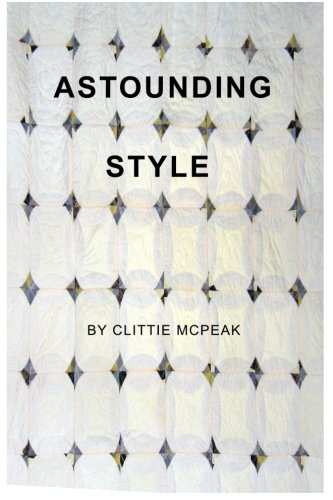 Read Online Astounding Style: Lives are built with memories, threads and dreams. We are put in a box at birth but we don't have to stay there. The style of life ... our life around and build astounding style. pdf