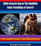 Bible Genesis Gap or The Nephilim False Teachings or Errors?: Is There Absolute Certainty in These Biblical Doctrines?