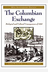 The Columbian Exchange: Biological and Cultural Consequences of 1492, 30th Anniversary Edition (Contributions in American Studies) Kindle Edition