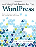 Learning from Libraries That Use WordPress, Kyle M. L. Jones and Polly-Alida Farrington, 0838911625