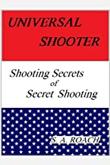 Universal Shooter: Shooting Secrets of Secret Shooting Kindle Edition