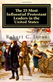 The 25 Most Influential Protestant Leaders in the United States, Robert Jones, 1478136871