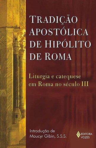 Tradição Apostólica de Hipólito de Roma: Liturgia e Catequese em Roma no Século III