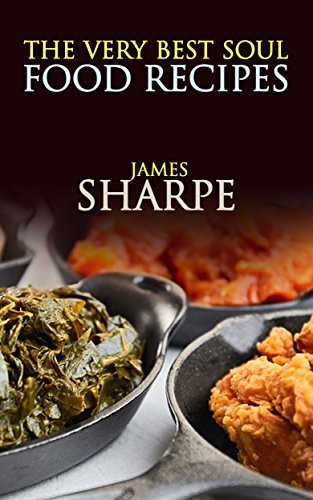 The Very Best Soul Food Recipes by James Sharpe