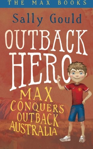 Read Online Outback Hero: Max conquers outback Australia (The Max Books) (Volume 2) pdf