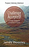 Challenge Accepted!: A Simple Strategy for Living Life on Purpose